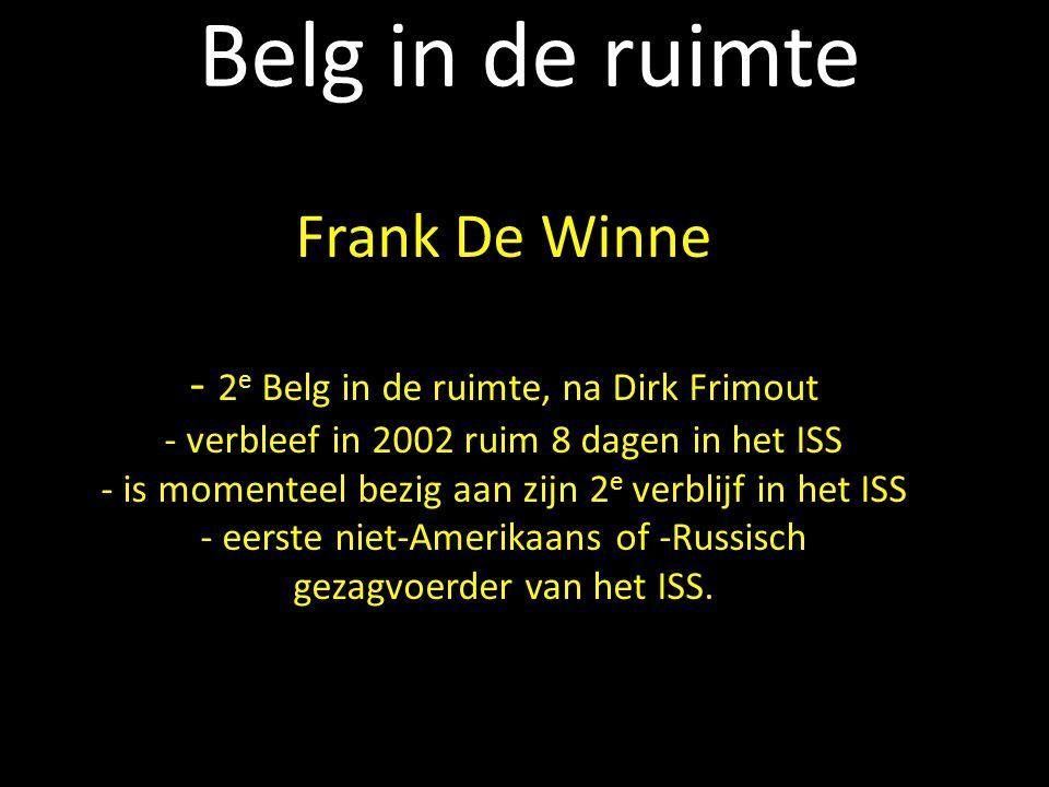 Belg in de ruimte Frank Frank De Winne - 2 e Belg in de ruimte, na Dirk Frimout - verbleef in 2002 ruim 8 dagen in het ISS - is momenteel bezig aan zi