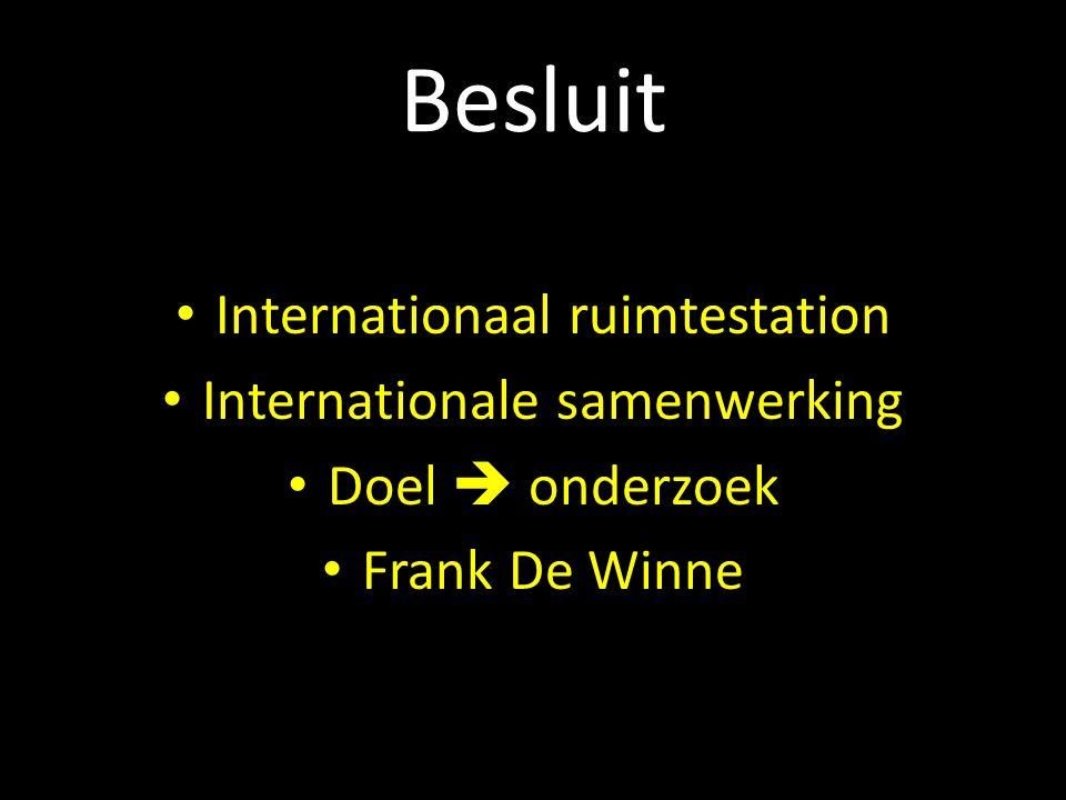 Besluit Internationaal ruimtestation Internationale samenwerking Doel  onderzoek Frank De Winne