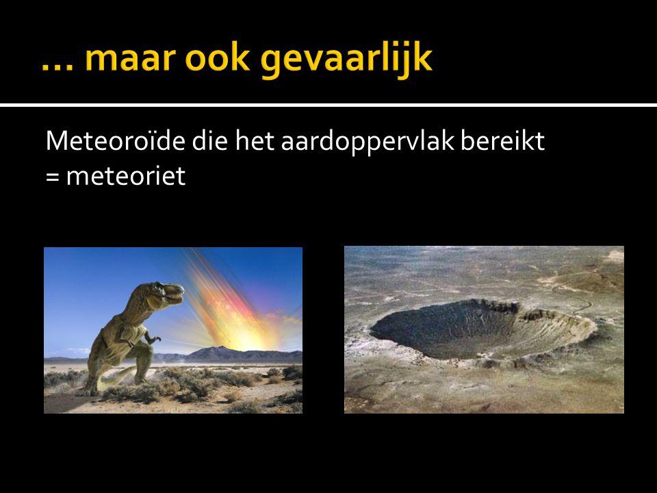 Meteoroïde die het aardoppervlak bereikt = meteoriet