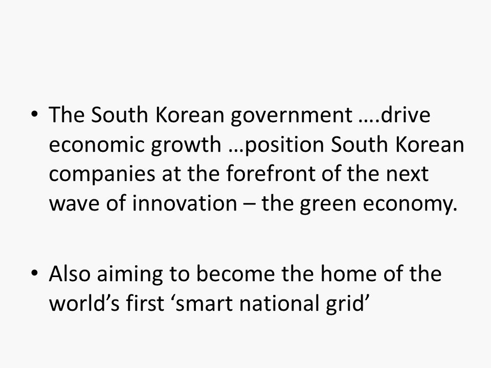 The South Korean government ….drive economic growth …position South Korean companies at the forefront of the next wave of innovation – the green economy.