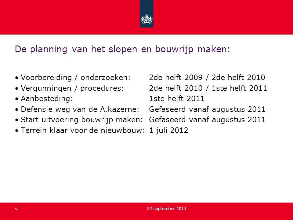 6 22 september 2014 De planning van het slopen en bouwrijp maken: Voorbereiding / onderzoeken:2de helft 2009 / 2de helft 2010 Vergunningen / procedure