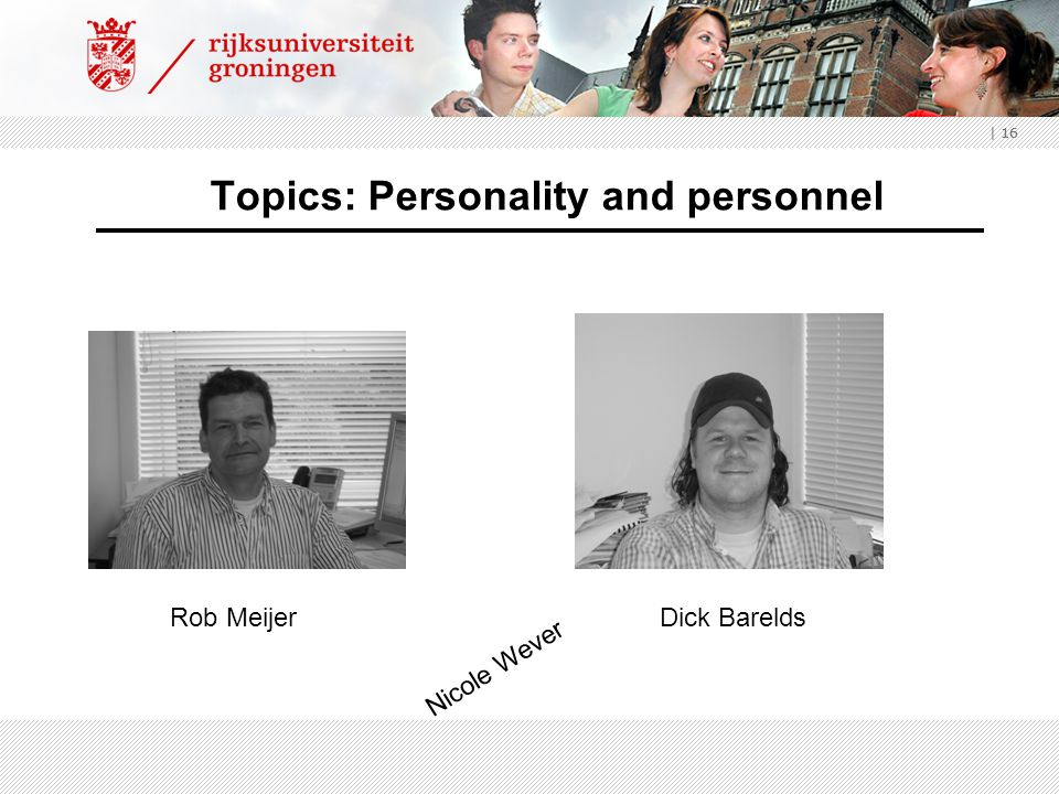 | 16 Topics: Personality and personnel Dick BareldsRob Meijer Nicole Wever