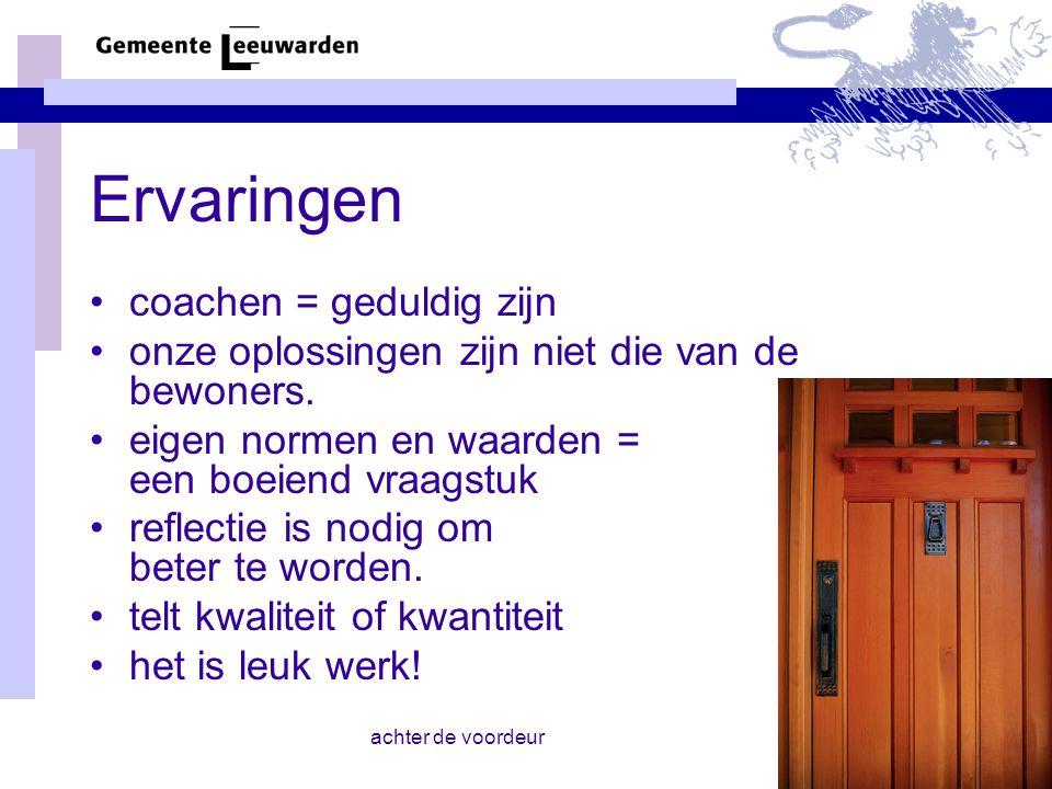 achter de voordeur Ervaringen coachen = geduldig zijn onze oplossingen zijn niet die van de bewoners. eigen normen en waarden = een boeiend vraagstuk