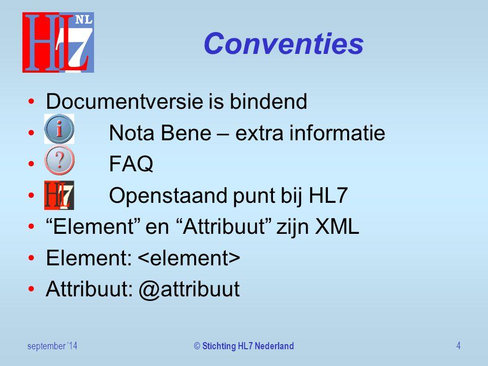 Identificatie september '145 © Stichting HL7 Nederland <id root= 2.16.840.1.113883.2.4.6.6.940.1 extension= 8700333 assigningAuthorityName= ApplicatieNaam />