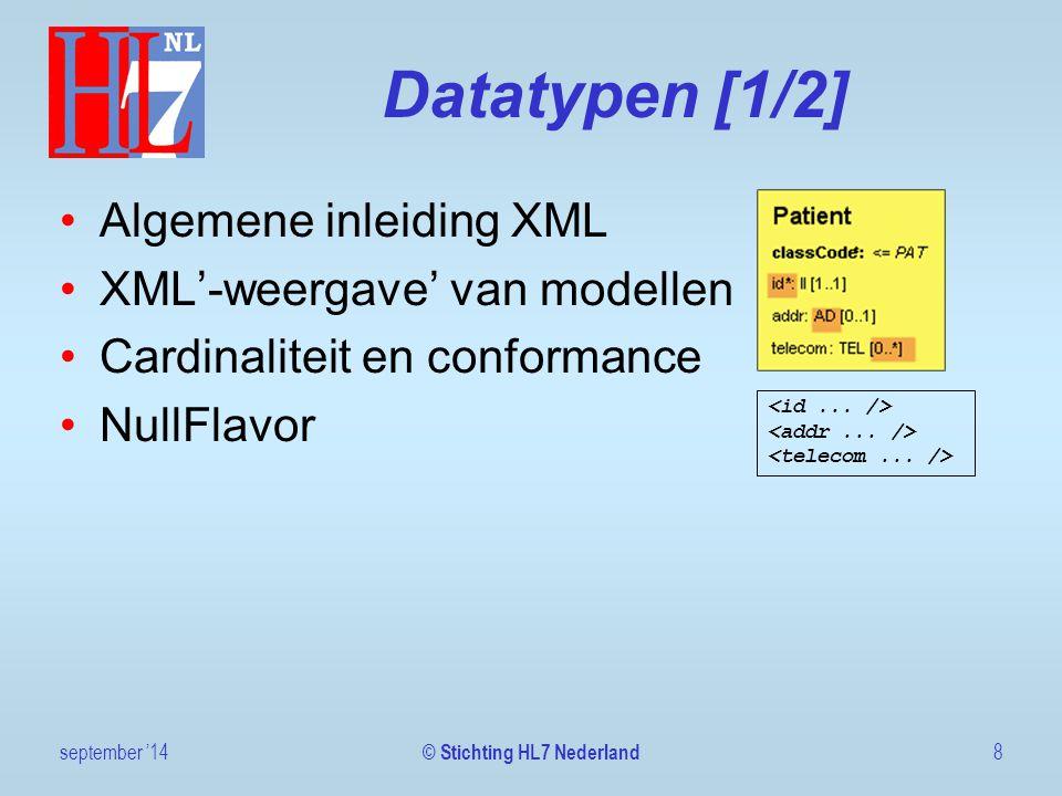 Datatypen [1/2] Algemene inleiding XML XML'-weergave' van modellen Cardinaliteit en conformance NullFlavor september '148 © Stichting HL7 Nederland