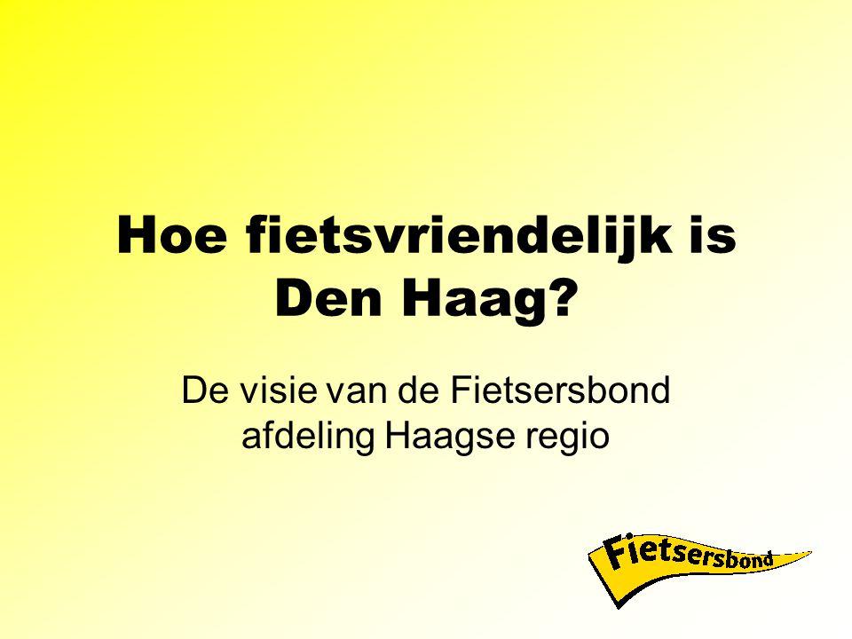 Hoe fietsvriendelijk is Den Haag De visie van de Fietsersbond afdeling Haagse regio