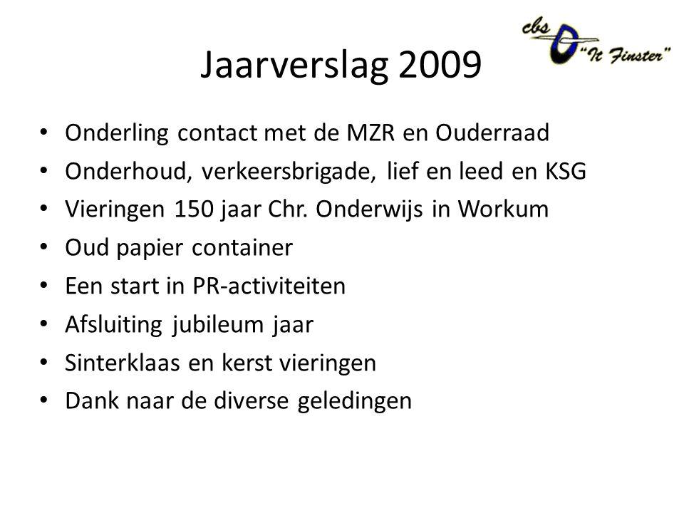 Jaarverslag 2009 Onderling contact met de MZR en Ouderraad Onderhoud, verkeersbrigade, lief en leed en KSG Vieringen 150 jaar Chr.