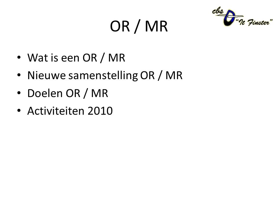 OR / MR Wat is een OR / MR Nieuwe samenstelling OR / MR Doelen OR / MR Activiteiten 2010