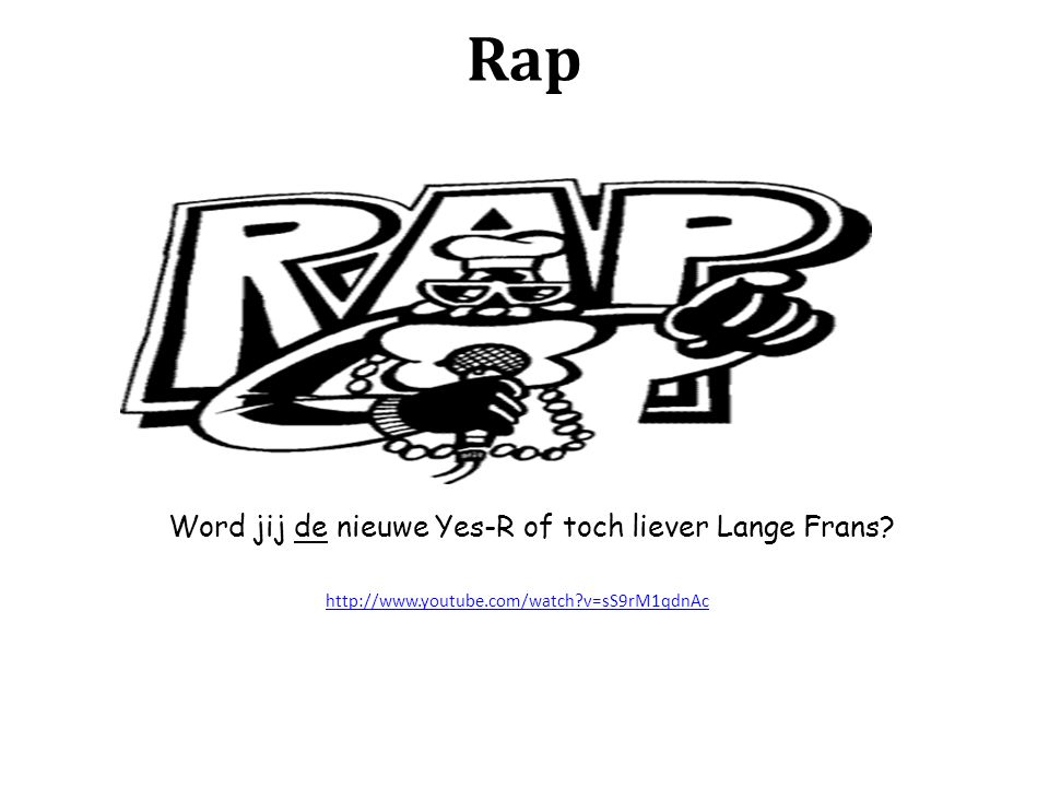 Rap Word jij de nieuwe Yes-R of toch liever Lange Frans http://www.youtube.com/watch v=sS9rM1qdnAc