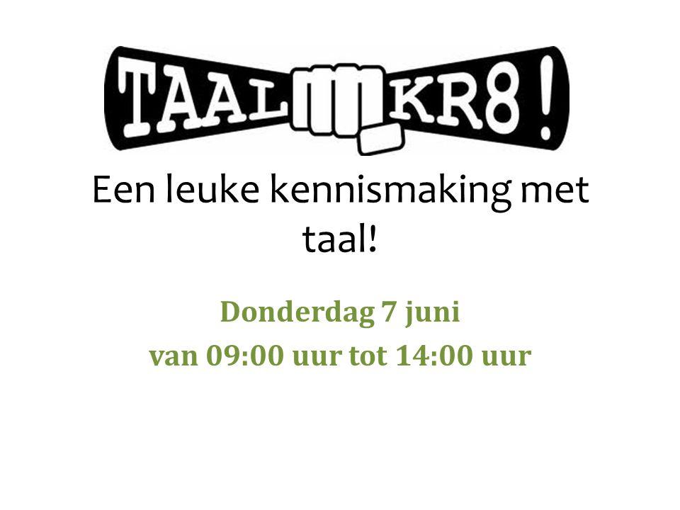 Een leuke kennismaking met taal! Donderdag 7 juni van 09:00 uur tot 14:00 uur