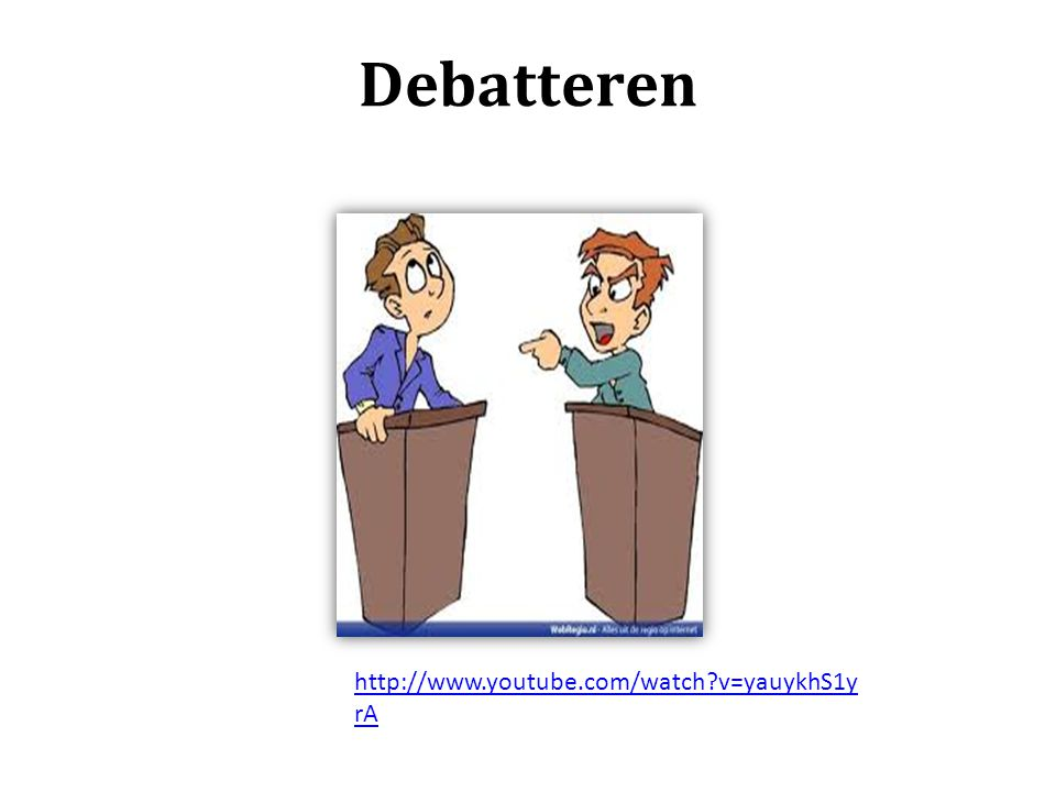 Debatteren http://www.youtube.com/watch v=yauykhS1y rA