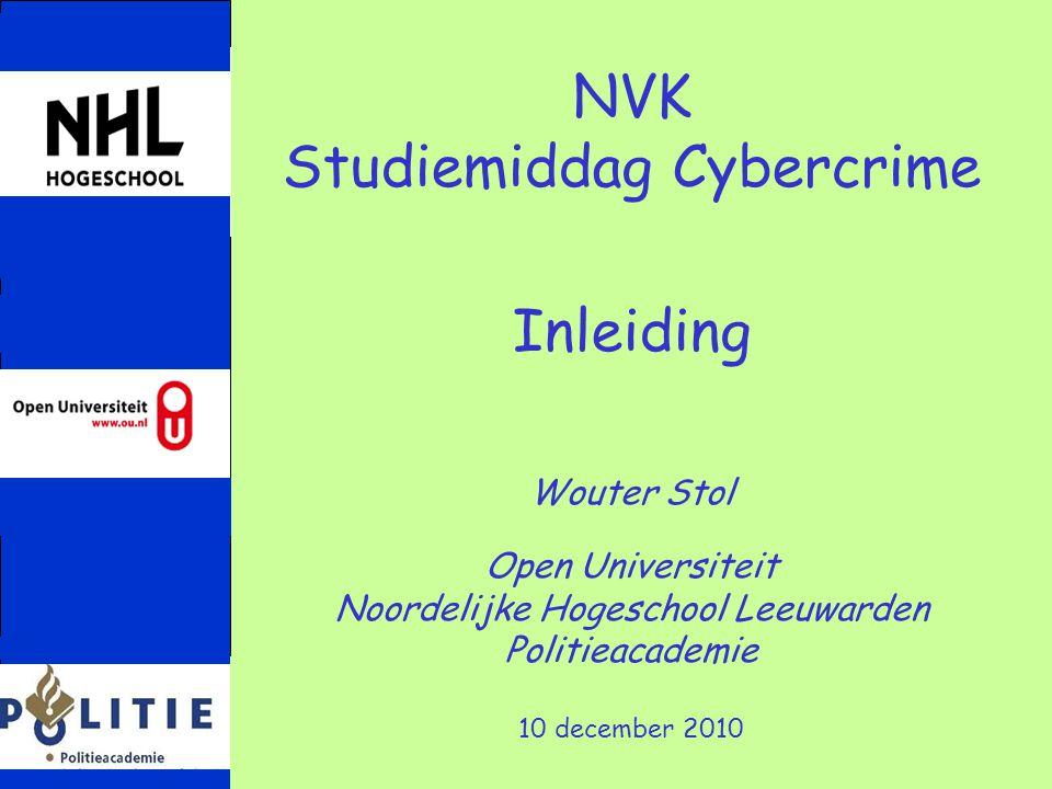 NVK Studiemiddag Cybercrime Inleiding Wouter Stol Open Universiteit Noordelijke Hogeschool Leeuwarden Politieacademie 10 december 2010