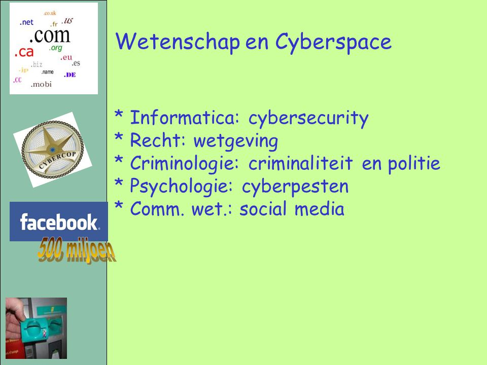 Cybercrime-onderzoek in NL: * RUN (informatica) * UvTilburg (rechten) [samen Cycris] * OU (informatica, rechten, man.wet.) * NHL/PA (lectoraat cybersafety) * UL (rechten) * UTwente (comp.
