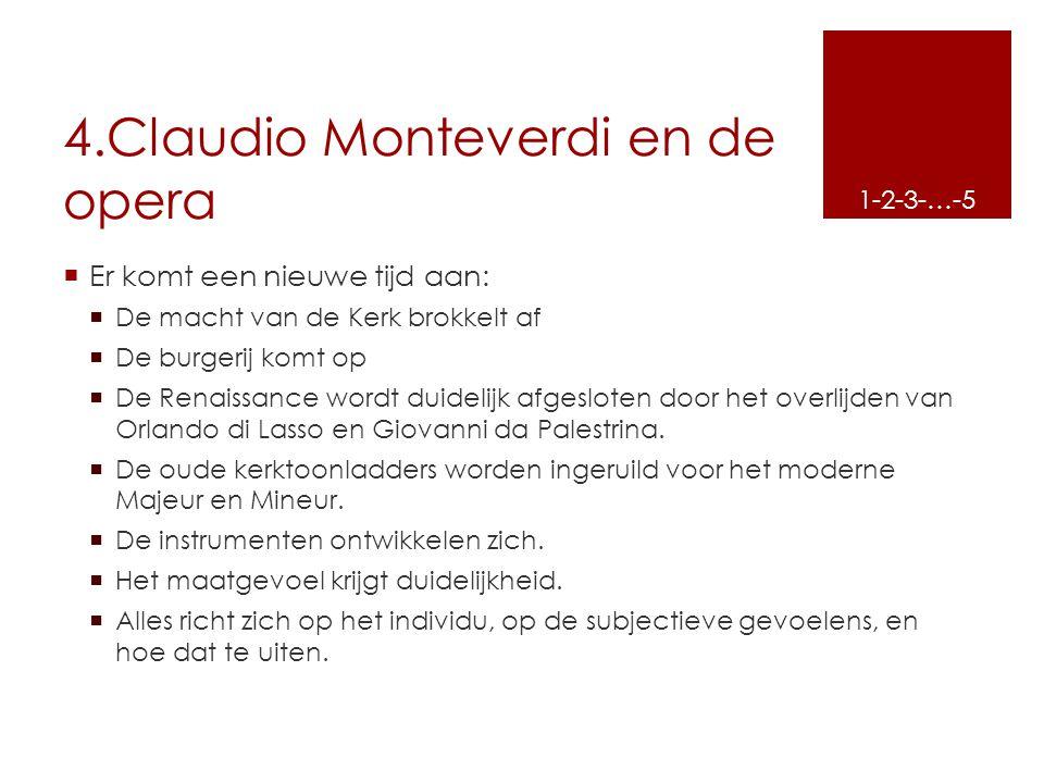 4.Claudio Monteverdi en de opera  Er komt een nieuwe tijd aan:  De macht van de Kerk brokkelt af  De burgerij komt op  De Renaissance wordt duidel