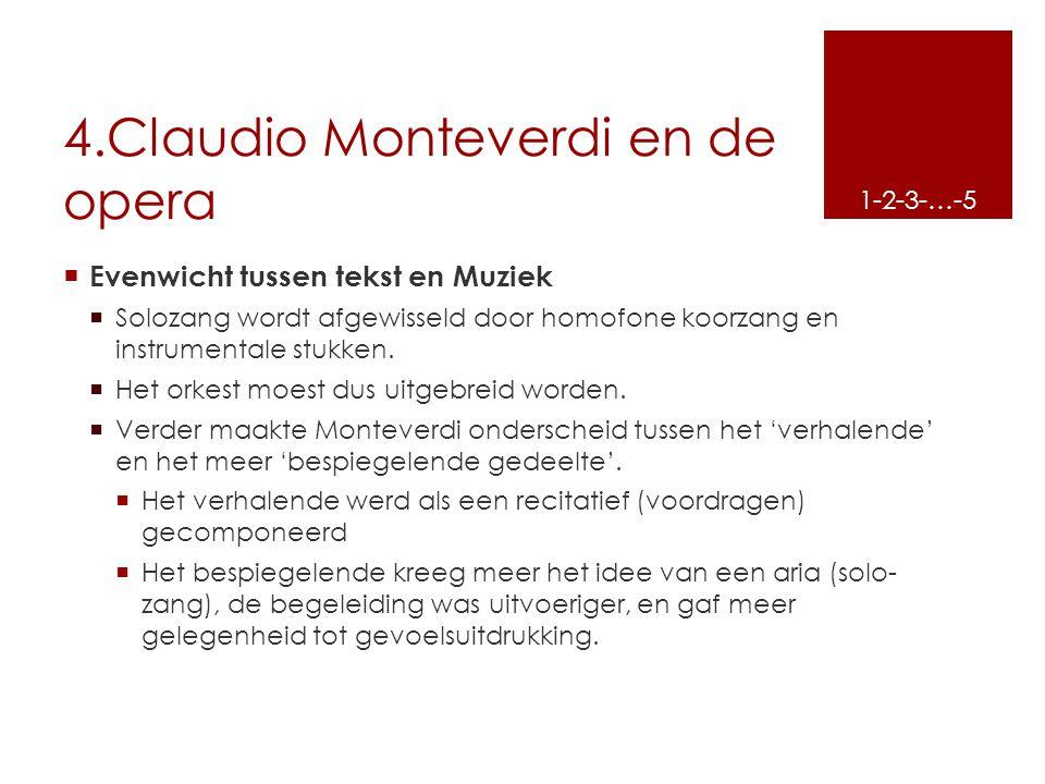 4.Claudio Monteverdi en de opera  Evenwicht tussen tekst en Muziek  Solozang wordt afgewisseld door homofone koorzang en instrumentale stukken.  He