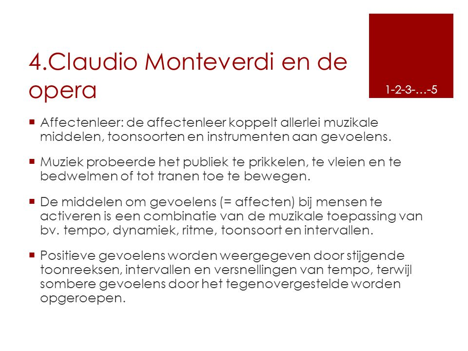 4.Claudio Monteverdi en de opera  Affectenleer: de affectenleer koppelt allerlei muzikale middelen, toonsoorten en instrumenten aan gevoelens.  Muzi