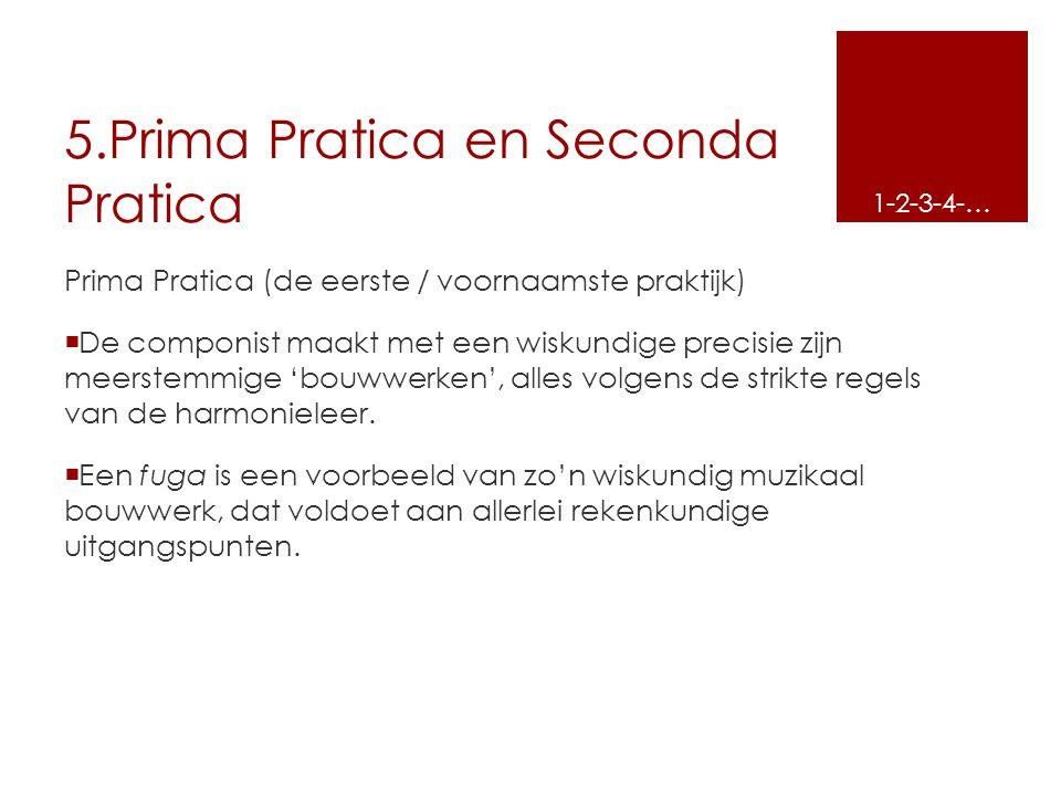 5.Prima Pratica en Seconda Pratica Prima Pratica (de eerste / voornaamste praktijk)  De componist maakt met een wiskundige precisie zijn meerstemmige
