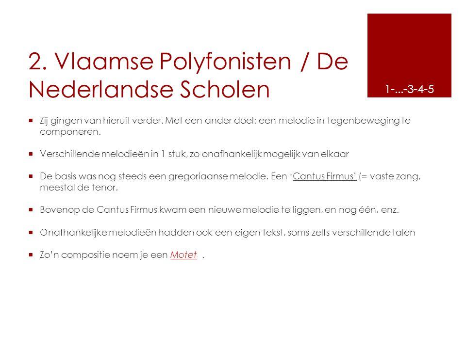 2. Vlaamse Polyfonisten / De Nederlandse Scholen  Zij gingen van hieruit verder. Met een ander doel: een melodie in tegenbeweging te componeren.  Ve