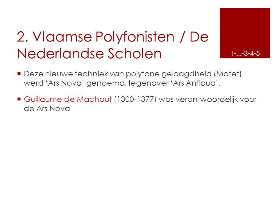 2. Vlaamse Polyfonisten / De Nederlandse Scholen  Deze nieuwe techniek van polyfone gelaagdheid (Motet) werd 'Ars Nova' genoemd, tegenover 'Ars Antiq