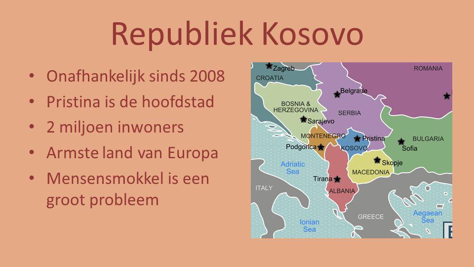 Republiek Kosovo Onafhankelijk sinds 2008 Pristina is de hoofdstad 2 miljoen inwoners Armste land van Europa Mensensmokkel is een groot probleem