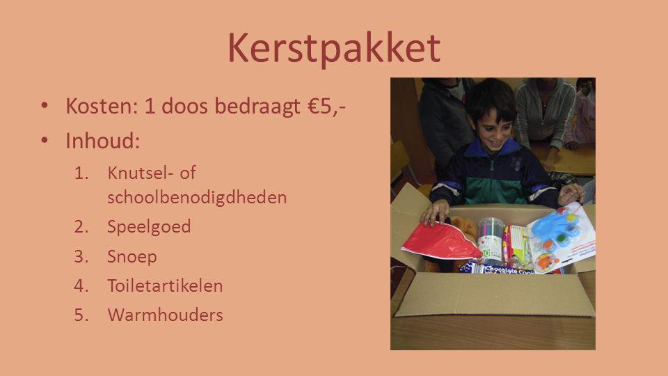 Kerstpakket Kosten: 1 doos bedraagt €5,- Inhoud: 1.Knutsel- of schoolbenodigdheden 2.Speelgoed 3.Snoep 4.Toiletartikelen 5.Warmhouders