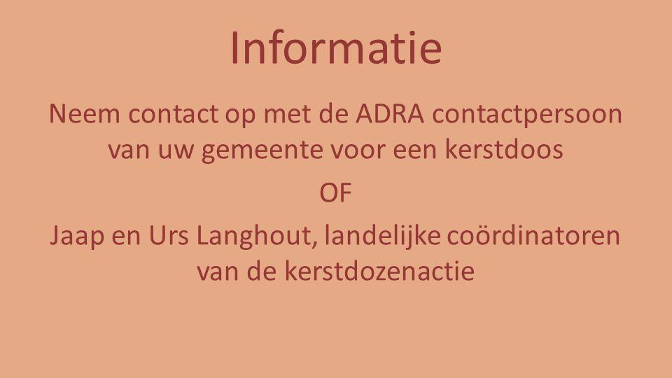 Informatie Neem contact op met de ADRA contactpersoon van uw gemeente voor een kerstdoos OF Jaap en Urs Langhout, landelijke coördinatoren van de kerstdozenactie