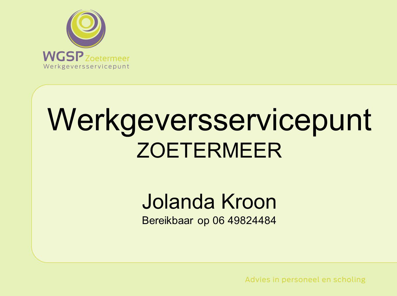 Werkgeversservicepunt ZOETERMEER Jolanda Kroon Bereikbaar op 06 49824484