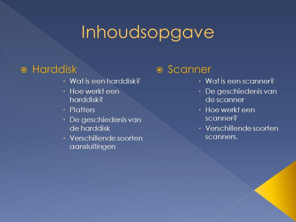  Harddisk  Wat is een harddisk?  Hoe werkt een harddisk?  Platters  De geschiedenis van de harddisk  Verschillende soorten aansluitingen  Scann