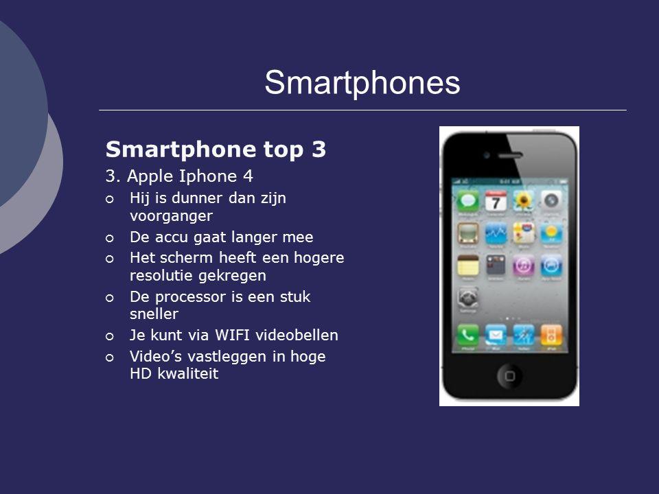 Smartphones Smartphone top 3 3. Apple Iphone 4  Hij is dunner dan zijn voorganger  De accu gaat langer mee  Het scherm heeft een hogere resolutie g