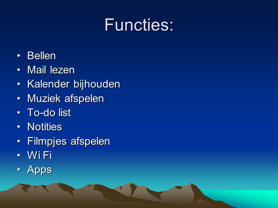 Functies: BellenBellen Mail lezenMail lezen Kalender bijhoudenKalender bijhouden Muziek afspelenMuziek afspelen To-do listTo-do list NotitiesNotities