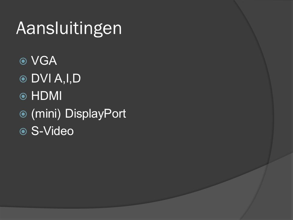 Aansluitingen  VGA  DVI A,I,D  HDMI  (mini) DisplayPort  S-Video