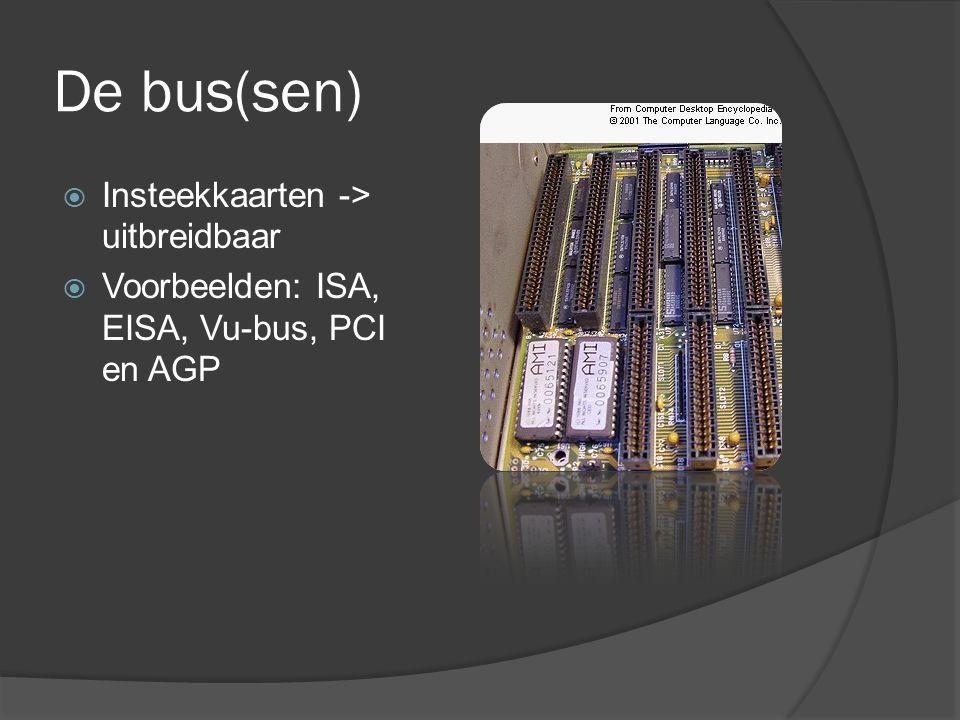 De bus(sen)  Insteekkaarten -> uitbreidbaar  Voorbeelden: ISA, EISA, Vu-bus, PCI en AGP
