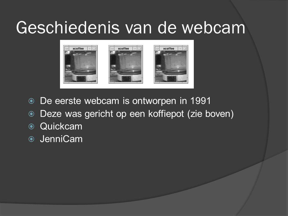 Geschiedenis van de webcam  De eerste webcam is ontworpen in 1991  Deze was gericht op een koffiepot (zie boven)  Quickcam  JenniCam