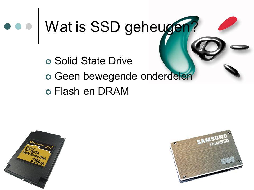 Wat is SSD geheugen? Solid State Drive Geen bewegende onderdelen Flash en DRAM