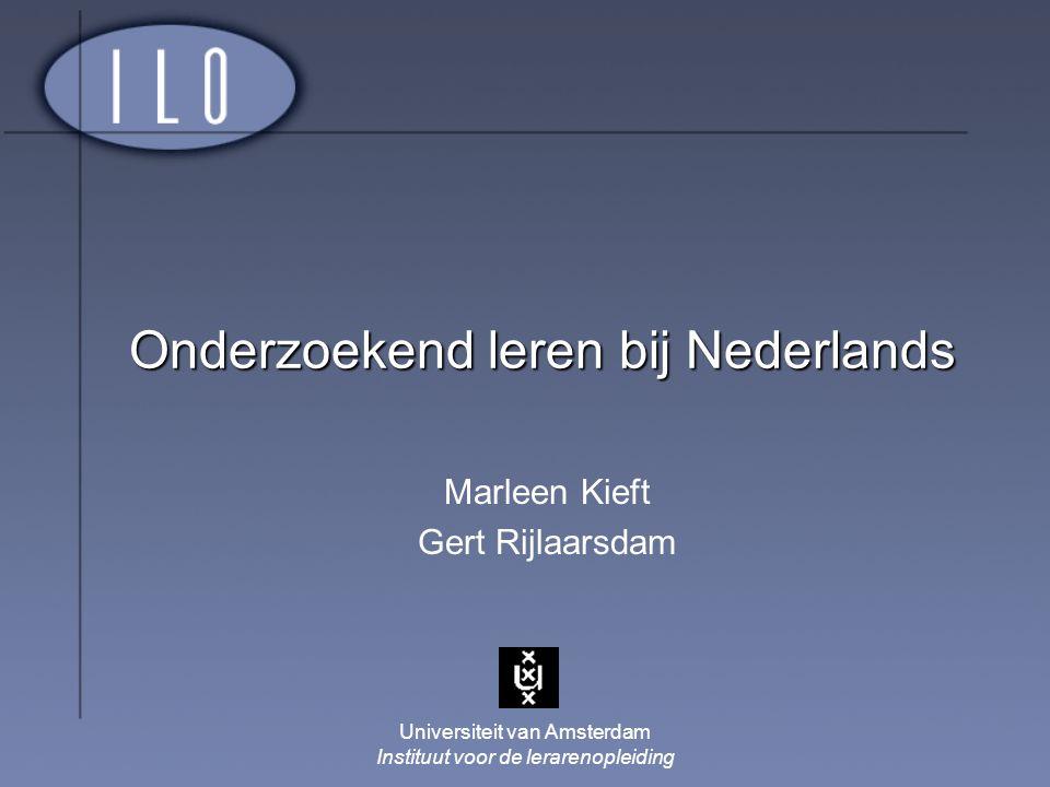 Universiteit van Amsterdam Instituut voor de lerarenopleiding Onderzoekend leren bij Nederlands Marleen Kieft Gert Rijlaarsdam