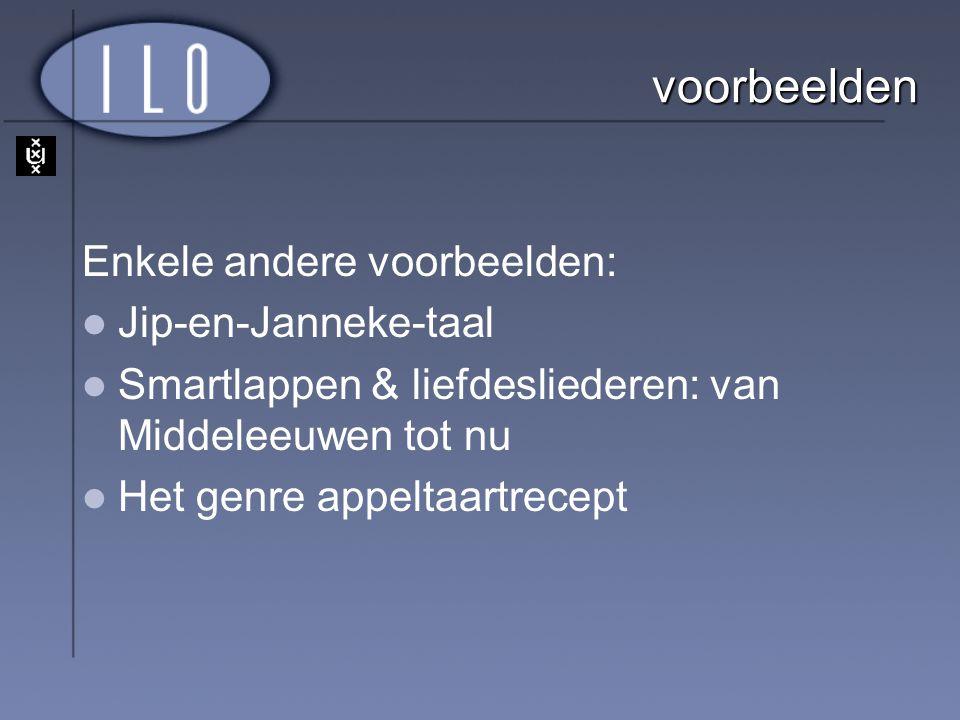 voorbeelden Enkele andere voorbeelden: Jip-en-Janneke-taal Smartlappen & liefdesliederen: van Middeleeuwen tot nu Het genre appeltaartrecept