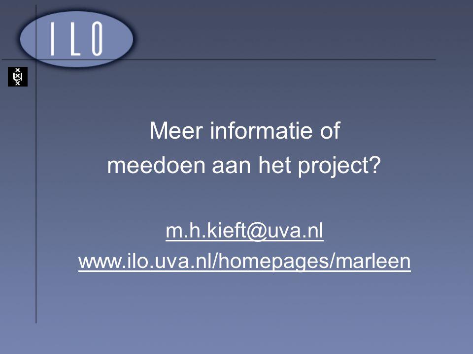 Meer informatie of meedoen aan het project? m.h.kieft@uva.nl www.ilo.uva.nl/homepages/marleen