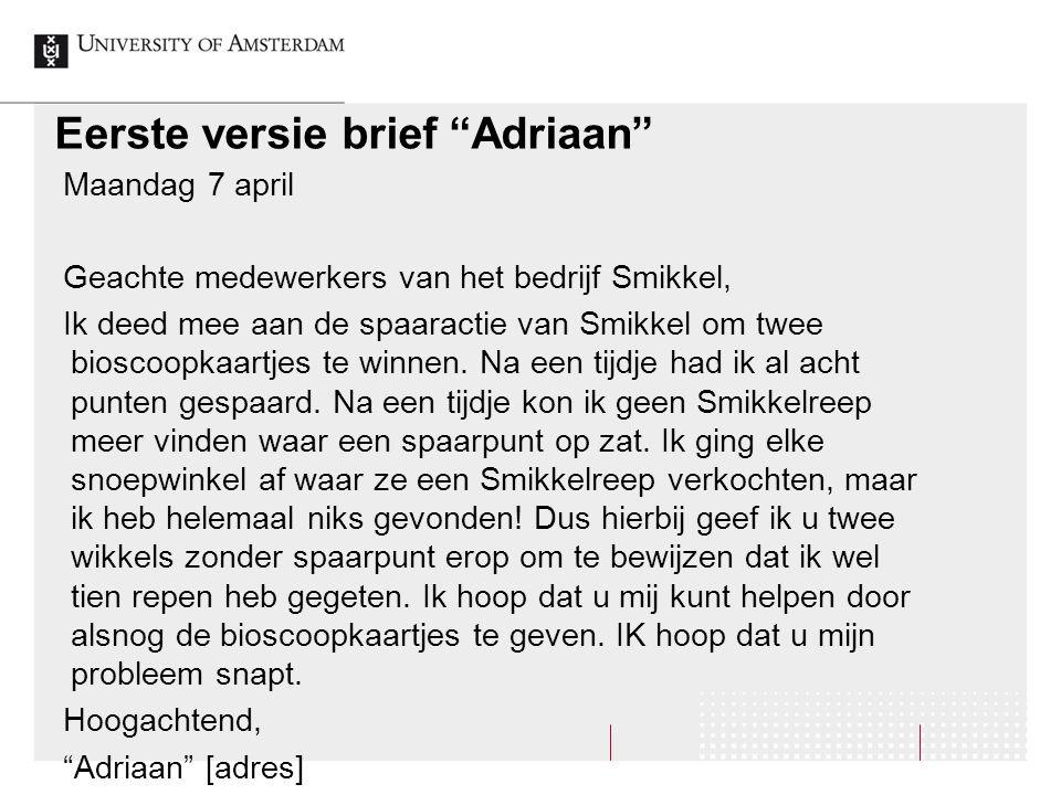"""Eerste versie brief """"Adriaan"""" Maandag 7 april Geachte medewerkers van het bedrijf Smikkel, Ik deed mee aan de spaaractie van Smikkel om twee bioscoopk"""