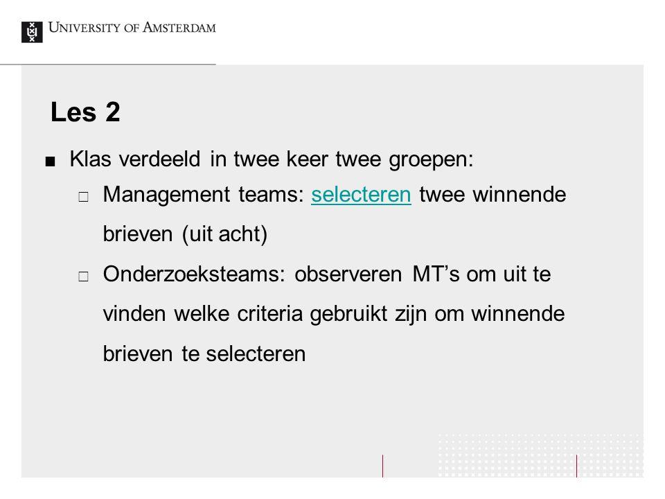 Les 2 Klas verdeeld in twee keer twee groepen:  Management teams: selecteren twee winnende brieven (uit acht)selecteren  Onderzoeksteams: observeren