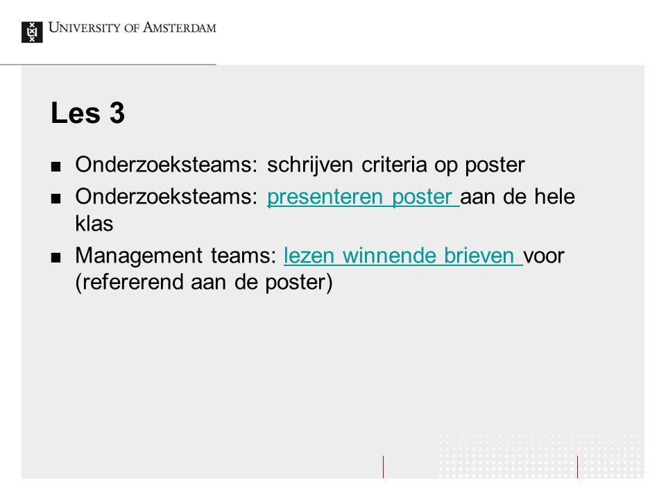 Les 3 Onderzoeksteams: schrijven criteria op poster Onderzoeksteams: presenteren poster aan de hele klaspresenteren poster Management teams: lezen win