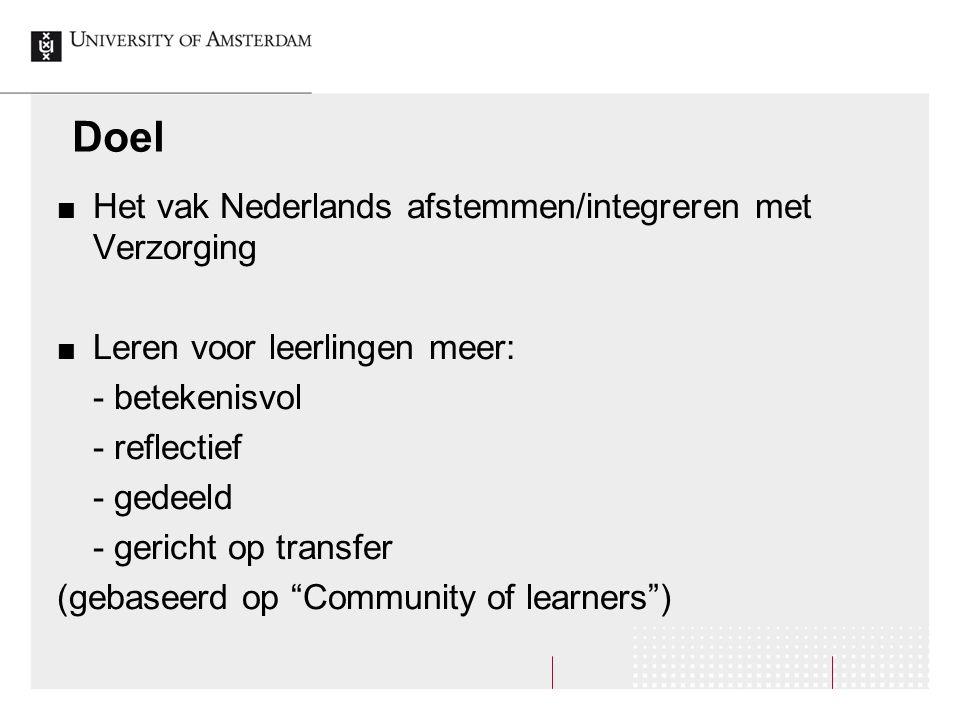 Doel Het vak Nederlands afstemmen/integreren met Verzorging Leren voor leerlingen meer: - betekenisvol - reflectief - gedeeld - gericht op transfer (g