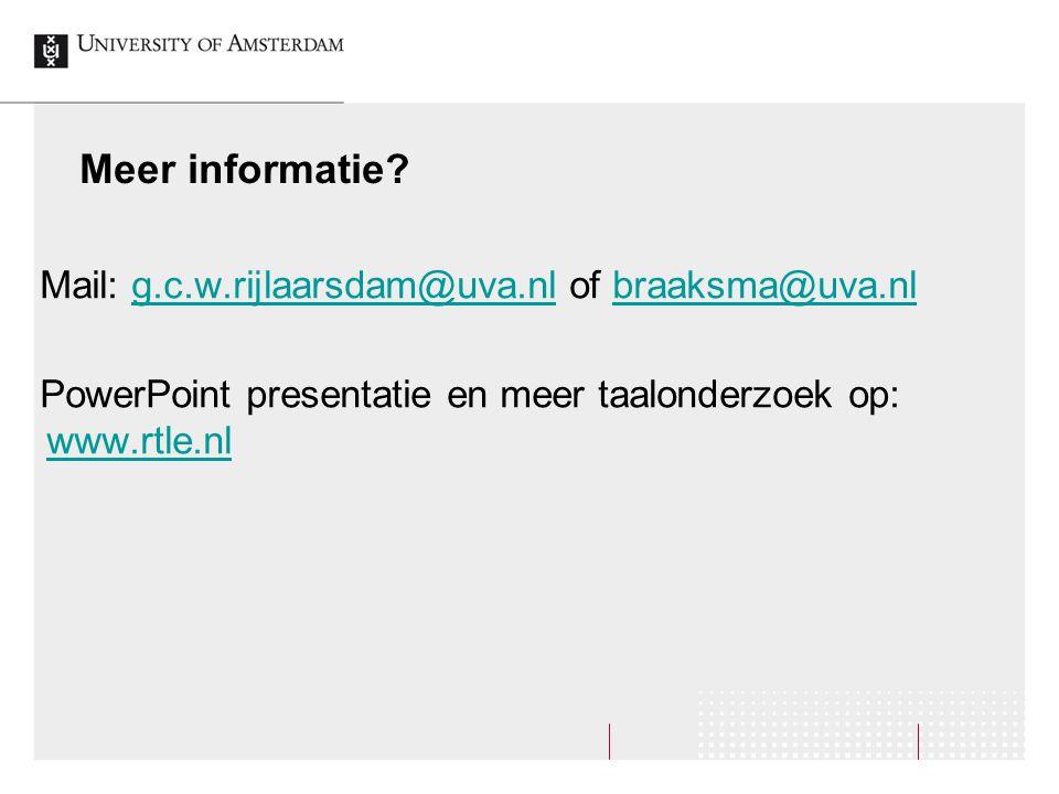 Meer informatie? Mail: g.c.w.rijlaarsdam@uva.nl of braaksma@uva.nlg.c.w.rijlaarsdam@uva.nlbraaksma@uva.nl PowerPoint presentatie en meer taalonderzoek