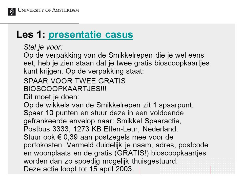 Les 1: presentatie casuspresentatie casus Stel je voor: Op de verpakking van de Smikkelrepen die je wel eens eet, heb je zien staan dat je twee gratis