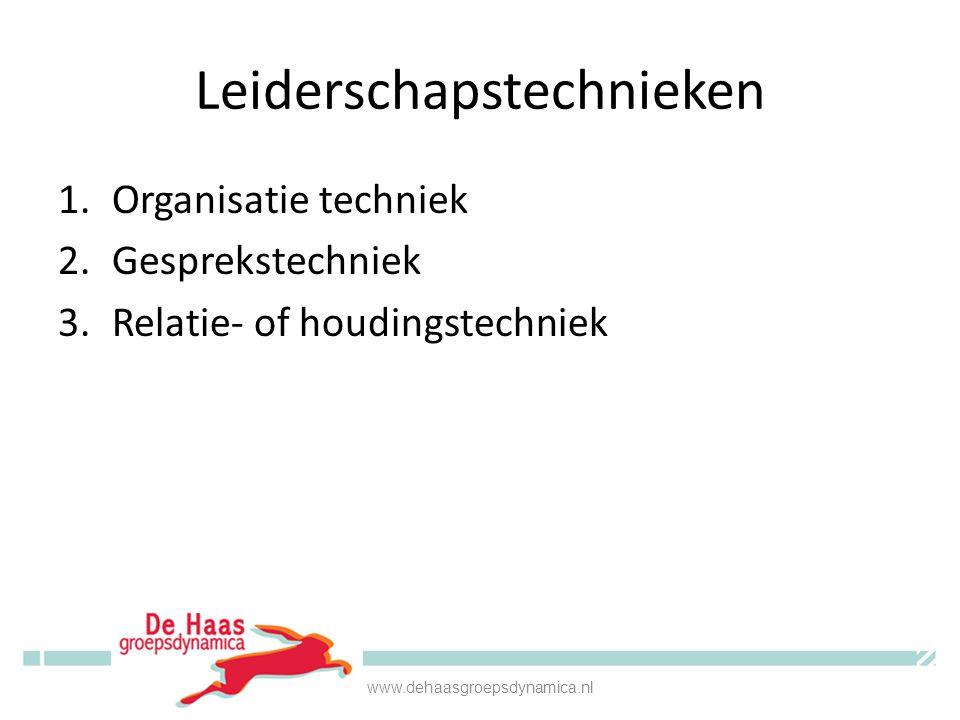 Leiderschapstechnieken 1.Organisatie techniek 2.Gesprekstechniek 3.Relatie- of houdingstechniek www.dehaasgroepsdynamica.nl