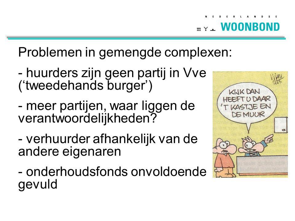 Problemen in gemengde complexen: - huurders zijn geen partij in Vve ('tweedehands burger') - meer partijen, waar liggen de verantwoordelijkheden? - ve