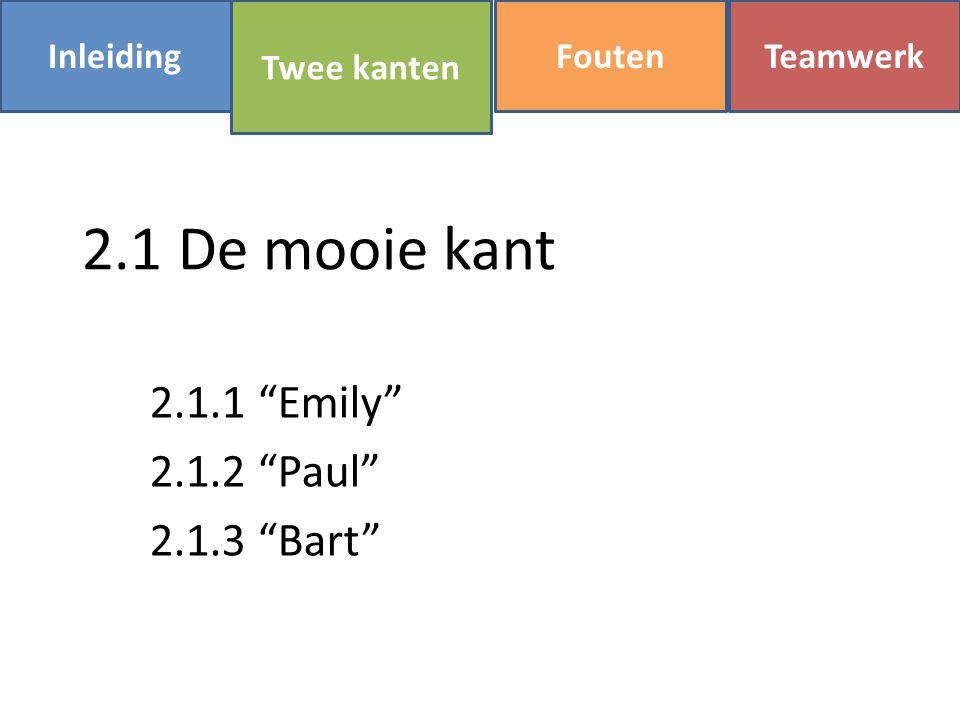 "2.1 De mooie kant 2.1.1 ""Emily"" 2.1.2 ""Paul"" 2.1.3 ""Bart"" InleidingFoutenTeamwerk Twee kanten"