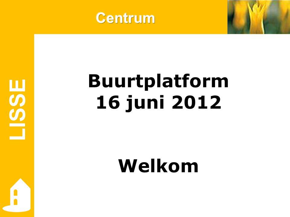 LISSE Buurtplatform 16 juni 2012 Welkom