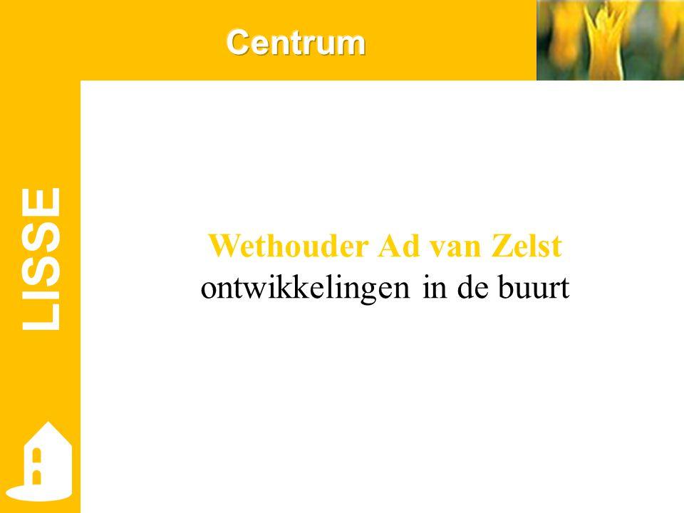 LISSE Wethouder Ad van Zelst ontwikkelingen in de buurt