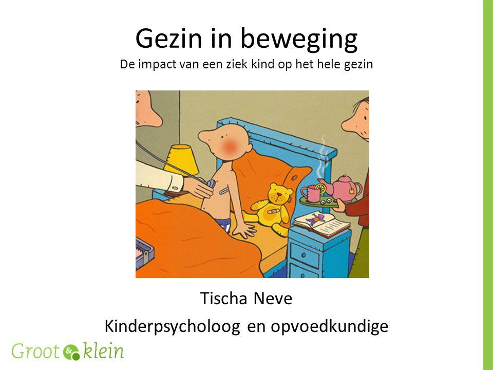 Gezin in beweging De impact van een ziek kind op het hele gezin Tischa Neve Kinderpsycholoog en opvoedkundige