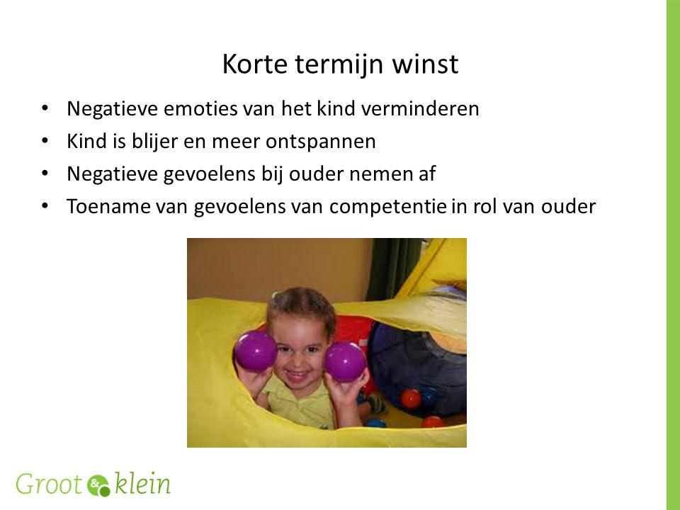 Korte termijn winst Negatieve emoties van het kind verminderen Kind is blijer en meer ontspannen Negatieve gevoelens bij ouder nemen af Toename van ge